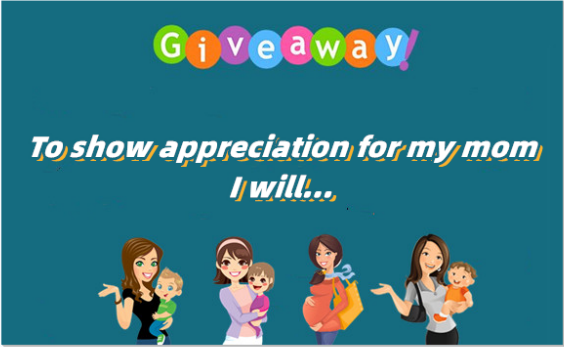 GIVEAWAY:To show appreciation for my mom, I will…